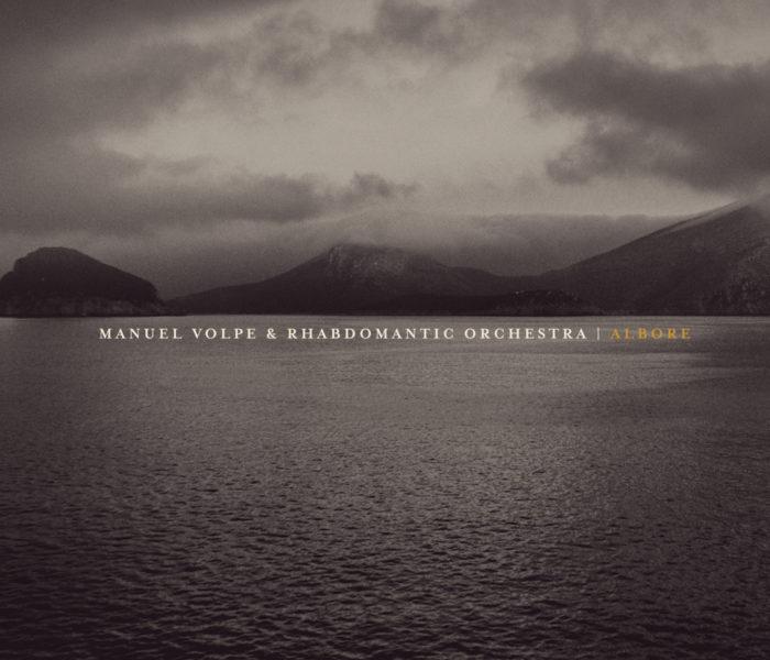 """Recensione: Manuel Volpe & Rhabdomantic Orchestra, """"Albore"""""""