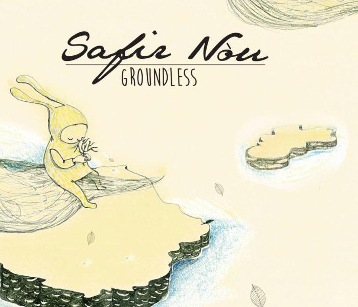 """Safir Nòu, """"Groundless"""": recensione e streaming"""