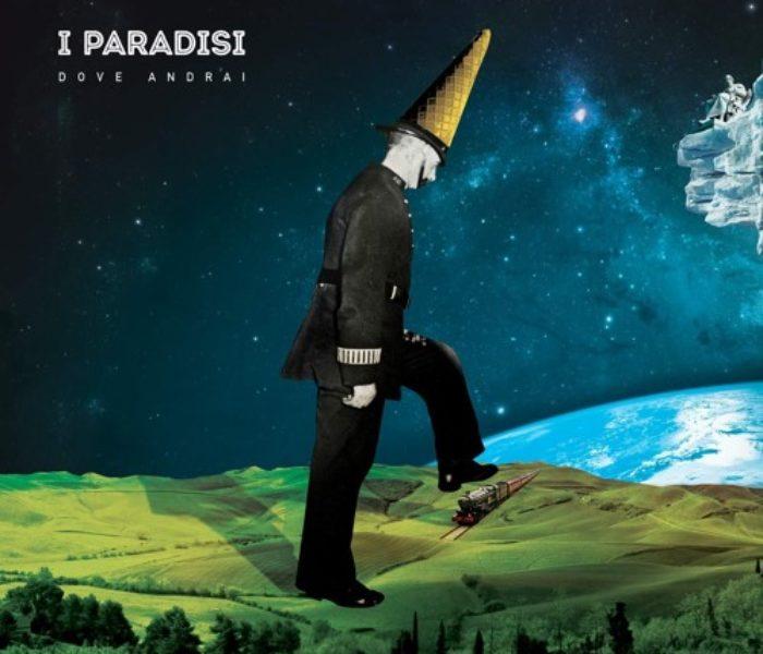 """I Paradisi, """"Dove andrai"""": la recensione"""