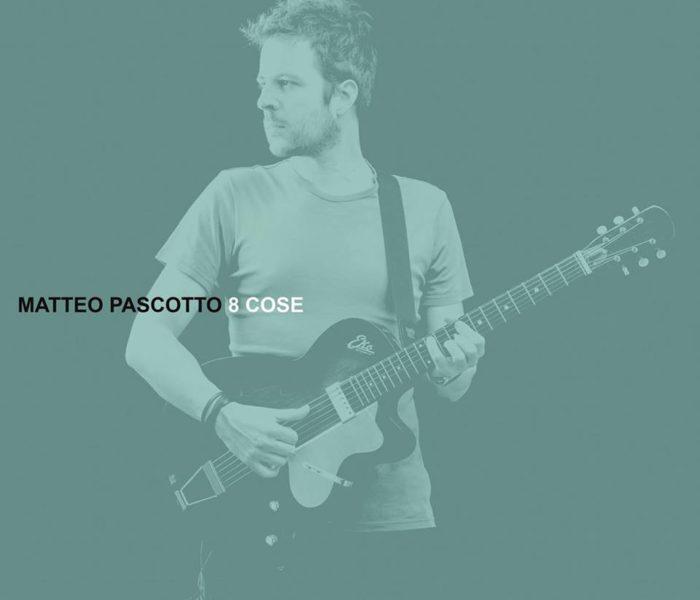 """Matteo Pascotto, """"8 cose"""": recensione e streaming"""