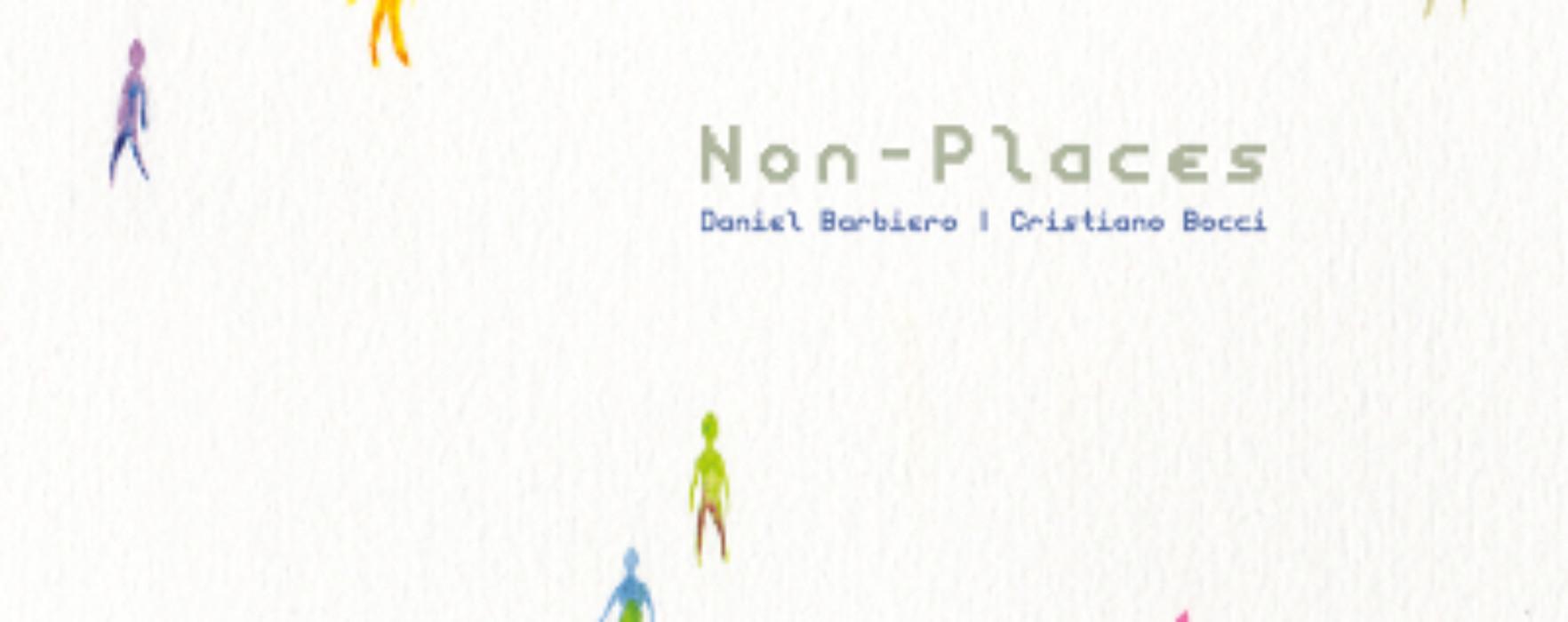"""Daniel Barbiero e Cristiano Bocci, """"Non-places"""": la recensione"""