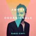 """Fabio Cinti: """"Amore occasionale"""" è il nuovo video #TRAKOFTHEDAY"""