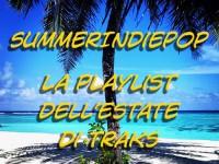 SummerIndiePop 2018: ecco la playlist dell'estate di TRAKS!