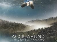 """Vincenzo Fasano, """"Acquapunk"""": recensione e streaming"""