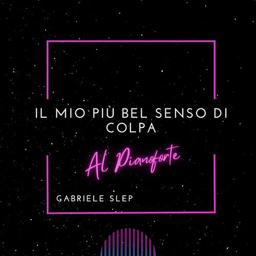 """Gabriele Slep: """"Il mio più bel senso di colpa"""" è il nuovo singolo"""