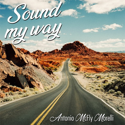 "Antonio McFly Morelli, ""Sound My Way"": recensione e streaming"