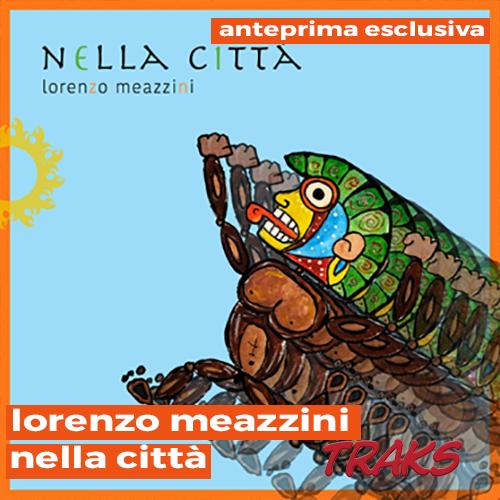 """Lorenzo Meazzini: """"Nella Città"""" in anteprima esclusiva su TRAKS"""