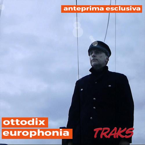 """Ottodix: """"Europhonia"""" in anteprima esclusiva su TRAKS"""