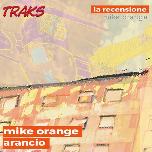 """Mike Orange, """"Arancio"""": la recensione del nuovo ep"""