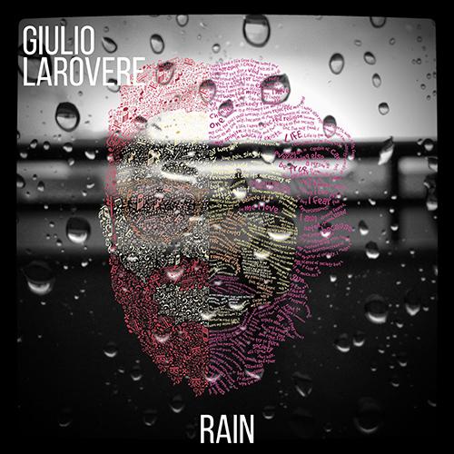 """Giulio Larovere """"Rain"""" è il nuovo video"""