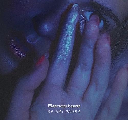 """Benestare: """"Se hai paura"""" è il nuovo singolo"""