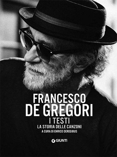 Francesco De Gregori: le canzoni e i testi raccontati da Enrico Deregibus