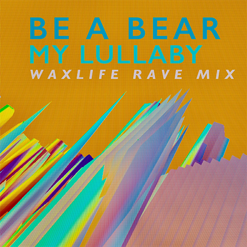"""Be a Bear: ecco """"My Lullaby"""" nel rave mix di Waxlife"""
