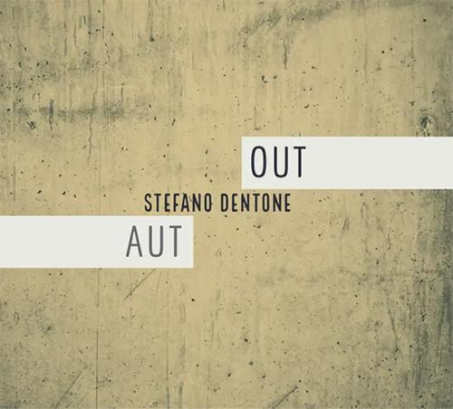 "Stefano Dentone, ""Aut/Out"": recensione e streaming"
