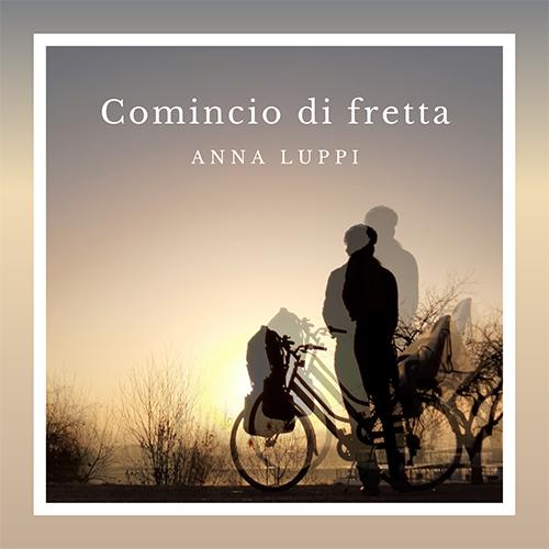 """Anna Luppi: """"Comincio di fretta"""" è il nuovo singolo"""