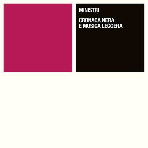 """Ministri, """"Cronaca nera e musica leggera"""": recensione e streaming"""