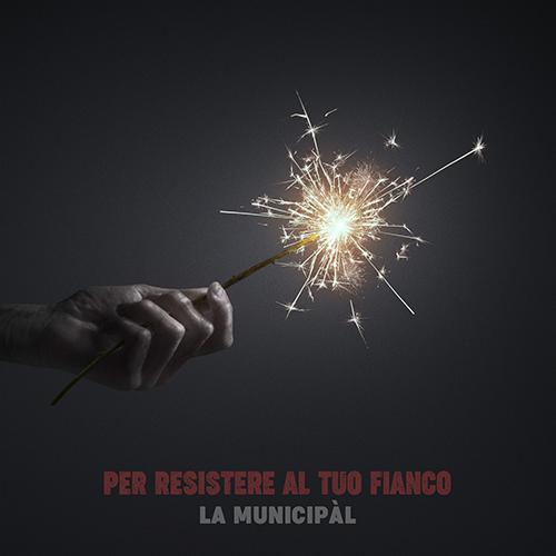 """La Municipàl, """"Per resistere al tuo fianco"""": la recensione"""