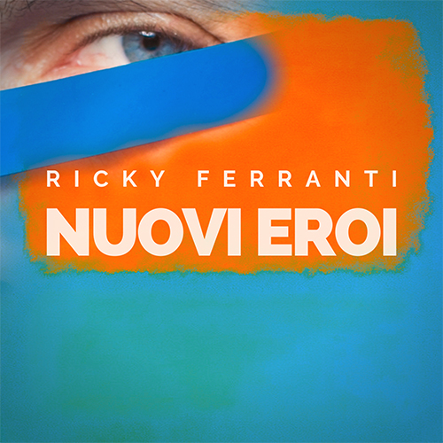 """Ricky Ferranti: """"Nuovi eroi"""" è il nuovo singolo"""