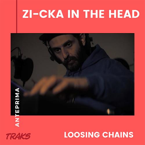 "Zi-Cka in the head: ""Loosing Chains"" in anteprima esclusiva"