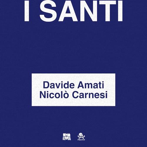 """Davide Amati feat. Nicolò Carnesi: """"I Santi"""" è il nuovo singolo"""
