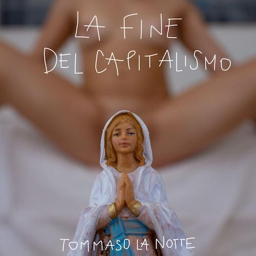"""Tommaso La Notte: """"La fine del capitalismo"""" è il nuovo singolo"""